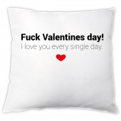 """Kissen """"Fuck Valentines day! I love you every single day."""""""