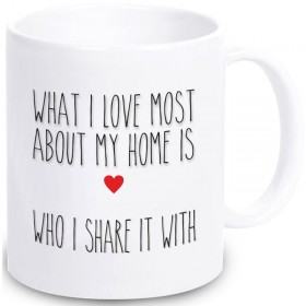 "Tasse ""What I love most about my home is who I share it with"""